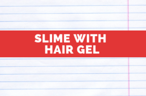 Slime with Hair Gel