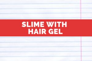 Slime with Hair Gel